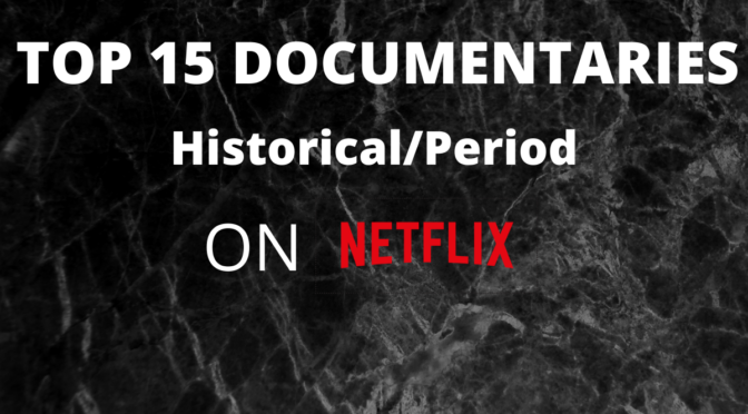 TOP 15 HISTORICAL/PERIOD DOCUMENTARIES On Netflix